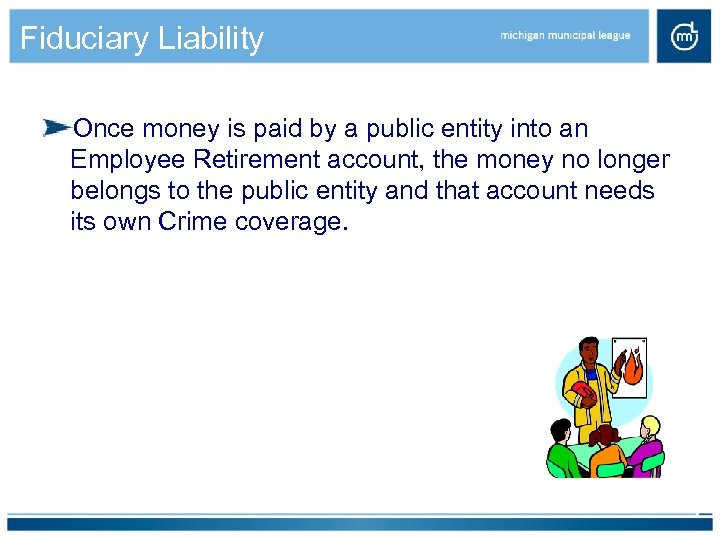 Fiduciary Liability Once money is paid by a public entity into an Employee Retirement