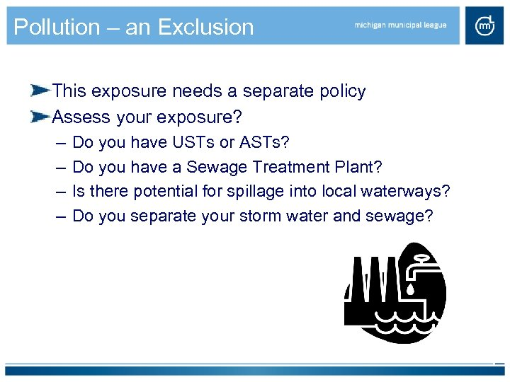 Pollution – an Exclusion This exposure needs a separate policy Assess your exposure? –