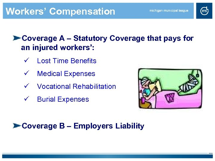 Workers' Compensation Coverage A – Statutory Coverage that pays for an injured workers': ü