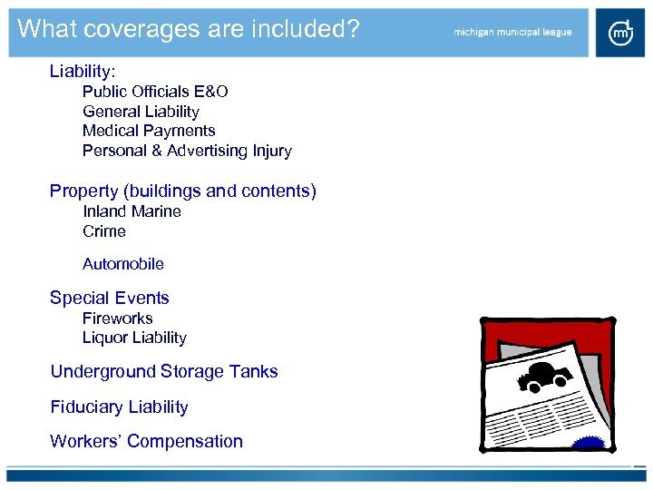 What coverages are included? Liability: Public Officials E&O General Liability Medical Payments Personal &