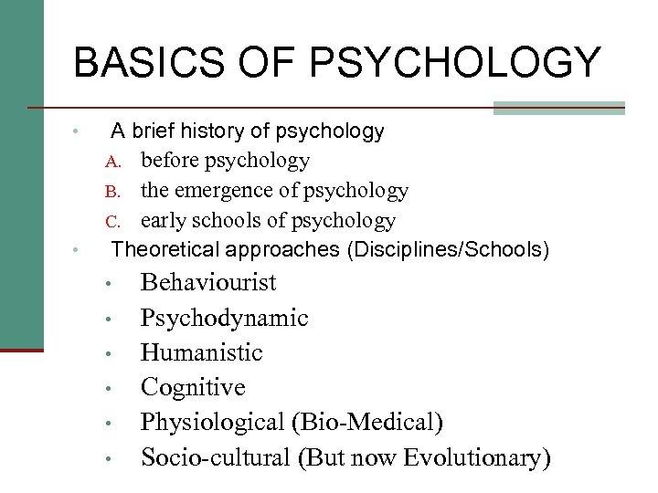 BASICS OF PSYCHOLOGY • • A brief history of psychology A. before psychology B.