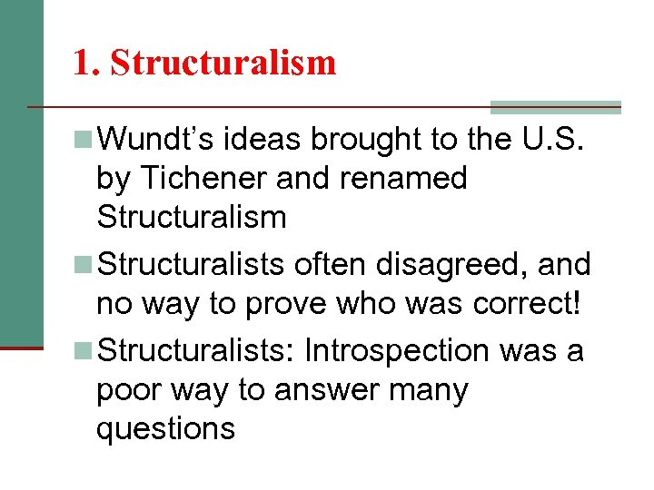 1. Structuralism n Wundt's ideas brought to the U. S. by Tichener and renamed