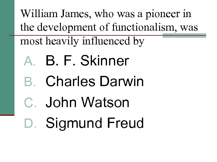William James, who was a pioneer in the development of functionalism, was most heavily