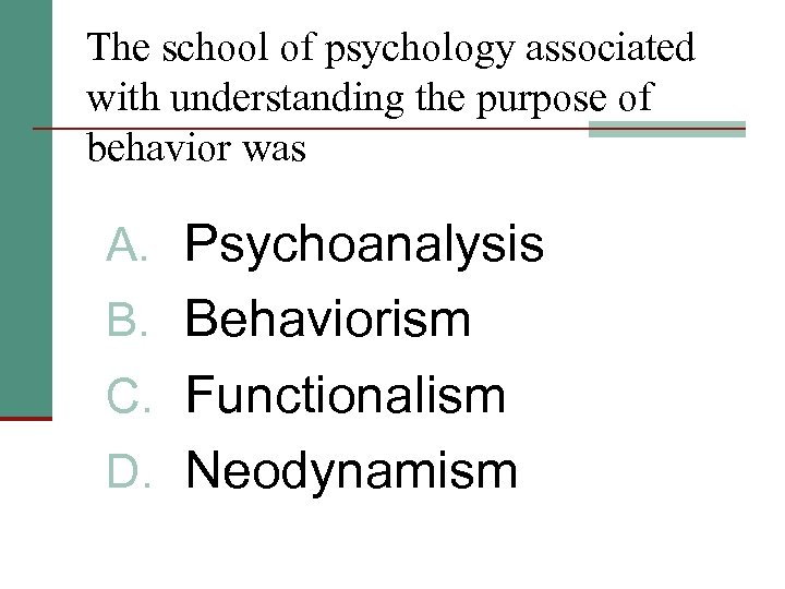 The school of psychology associated with understanding the purpose of behavior was A. Psychoanalysis