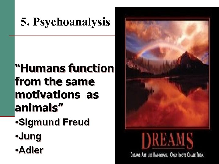 """5. Psychoanalysis """"Humans function from the same motivations as animals"""" • Sigmund Freud •"""