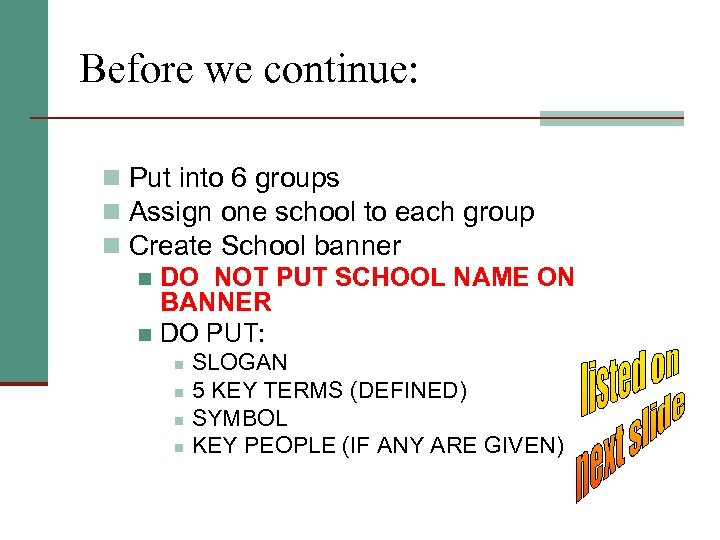 Before we continue: n Put into 6 groups n Assign one school to each