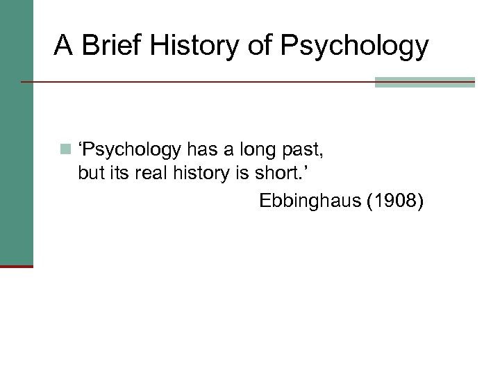 A Brief History of Psychology n 'Psychology has a long past, but its real