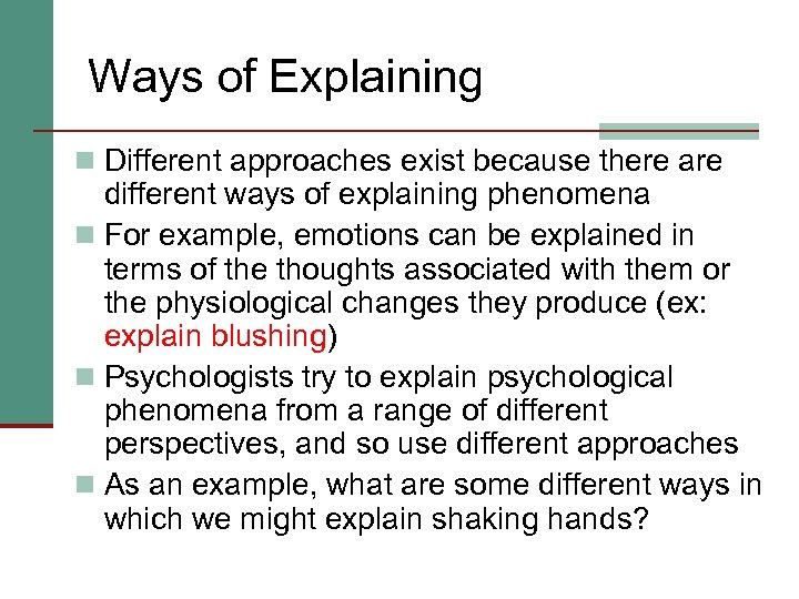 Ways of Explaining n Different approaches exist because there are different ways of explaining