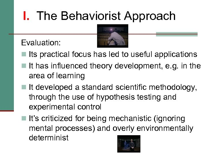 I. The Behaviorist Approach Evaluation: n Its practical focus has led to useful applications