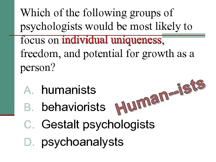 Which of the following groups of psychologists would be most likely to focus on