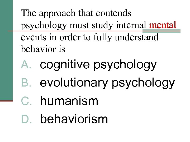 The approach that contends psychology must study internal mental events in order to fully