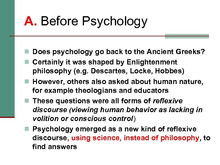 A. Before Psychology n Does psychology go back to the Ancient Greeks? n Certainly