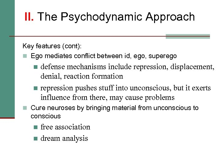 II. The Psychodynamic Approach Key features (cont): n Ego mediates conflict between id, ego,