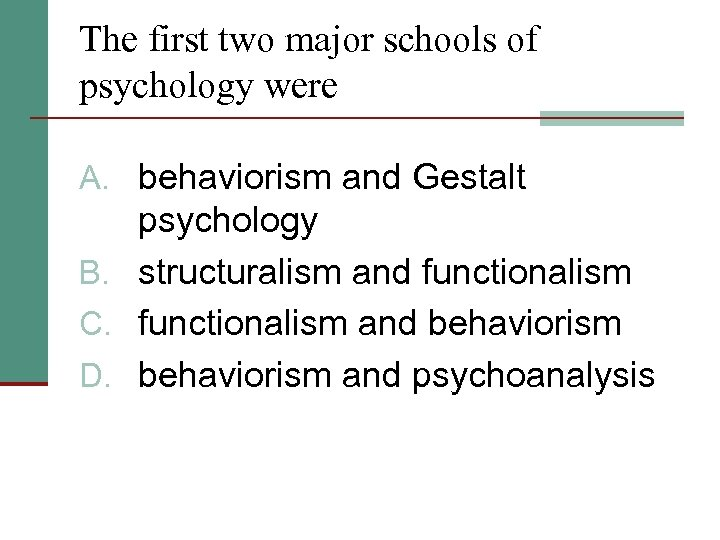 The first two major schools of psychology were A. behaviorism and Gestalt psychology B.