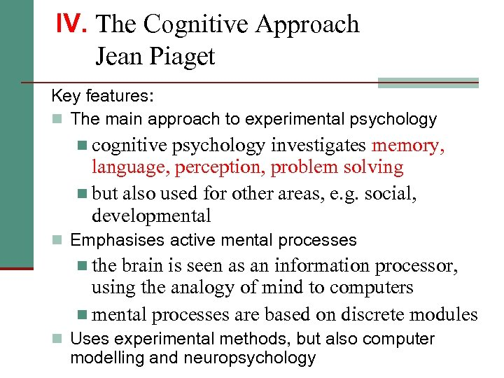 IV. The Cognitive Approach Jean Piaget Key features: n The main approach to experimental