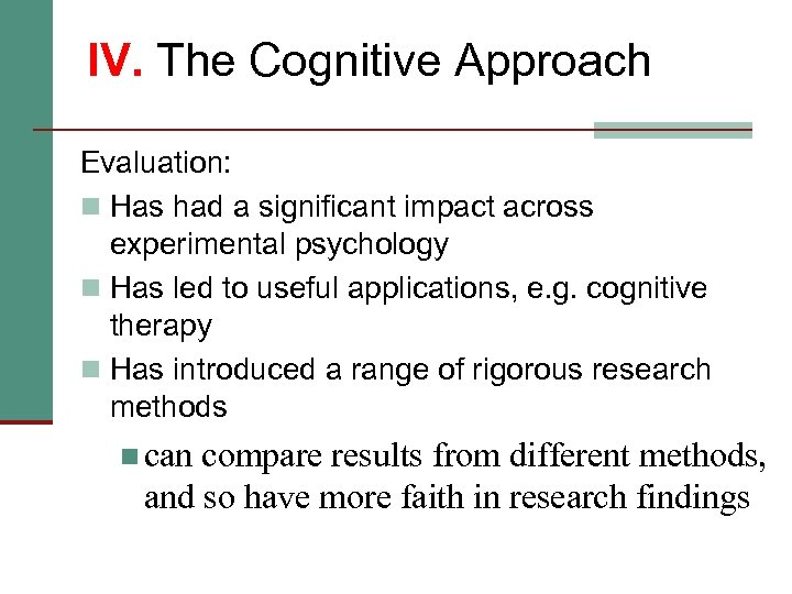 IV. The Cognitive Approach Evaluation: n Has had a significant impact across experimental psychology