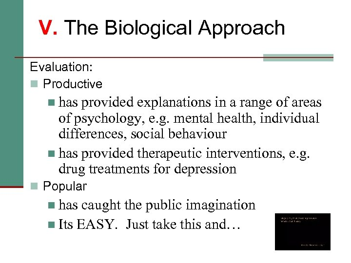 V. The Biological Approach Evaluation: n Productive n has provided explanations in a range