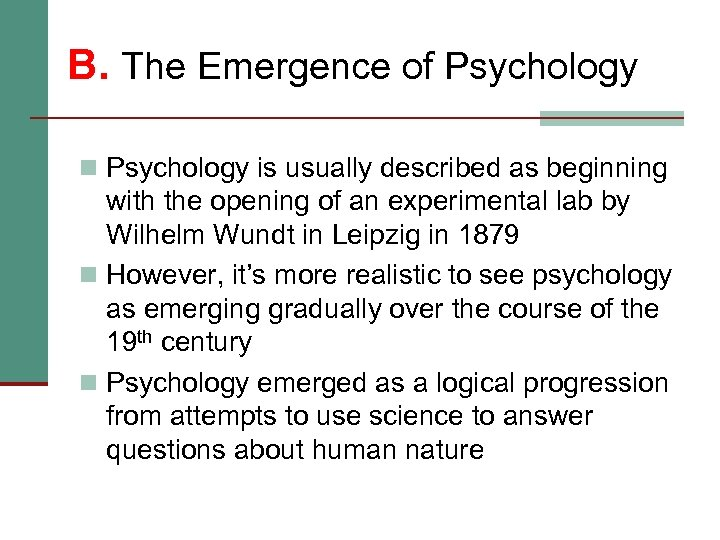 B. The Emergence of Psychology n Psychology is usually described as beginning with the