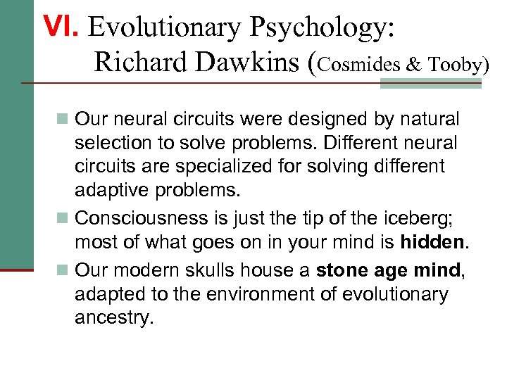 VI. Evolutionary Psychology: Richard Dawkins (Cosmides & Tooby) n Our neural circuits were designed