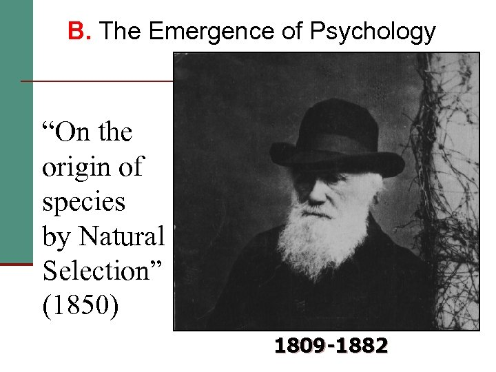 """B. The Emergence of Psychology """"On the origin of species by Natural Selection"""" (1850)"""