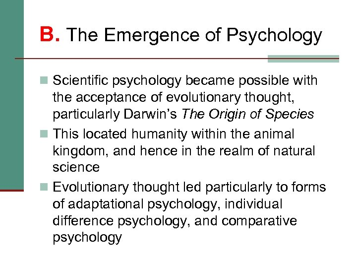 B. The Emergence of Psychology n Scientific psychology became possible with the acceptance of