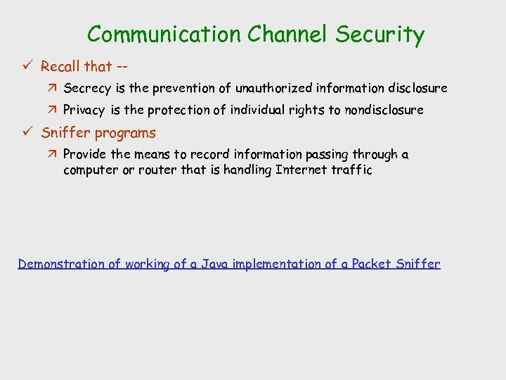 Communication Channel Security ü Recall that -ä Secrecy is the prevention of unauthorized information