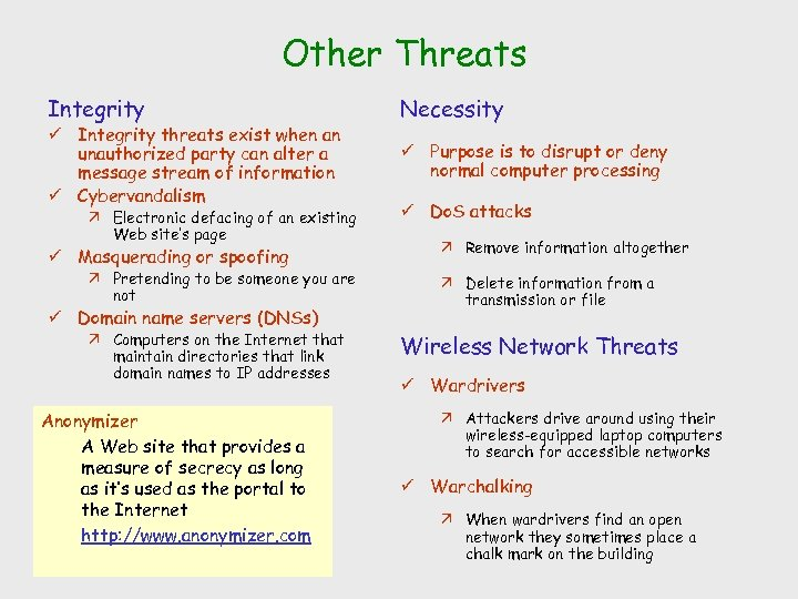 Other Threats Integrity ü Integrity threats exist when an unauthorized party can alter a