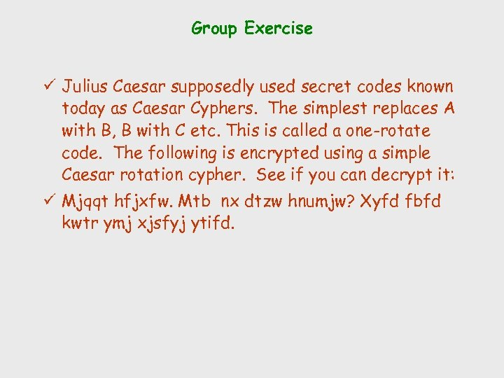 Group Exercise ü Julius Caesar supposedly used secret codes known today as Caesar Cyphers.
