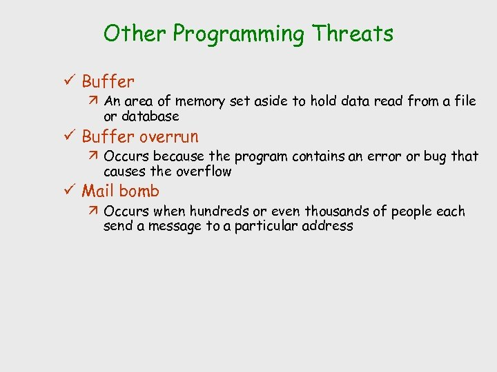 Other Programming Threats ü Buffer ä An area of memory set aside to hold