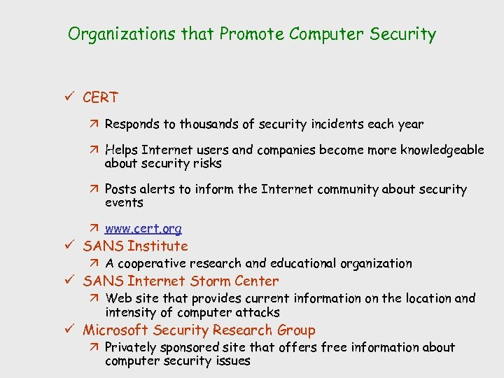 Organizations that Promote Computer Security ü CERT ä Responds to thousands of security incidents