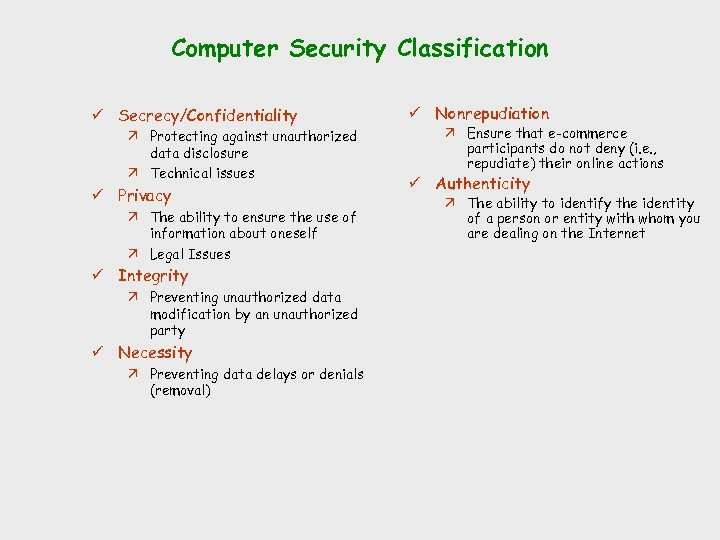 Computer Security Classification ü Secrecy/Confidentiality ä Protecting against unauthorized data disclosure ä Technical issues