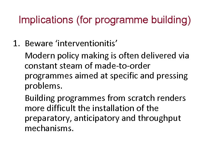 Implications (for programme building) 1. Beware 'interventionitis' Modern policy making is often delivered via