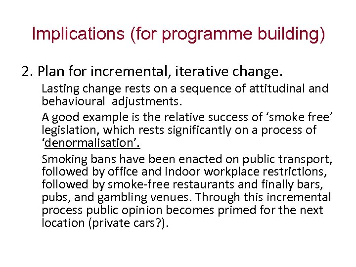 Implications (for programme building) 2. Plan for incremental, iterative change. Lasting change rests on