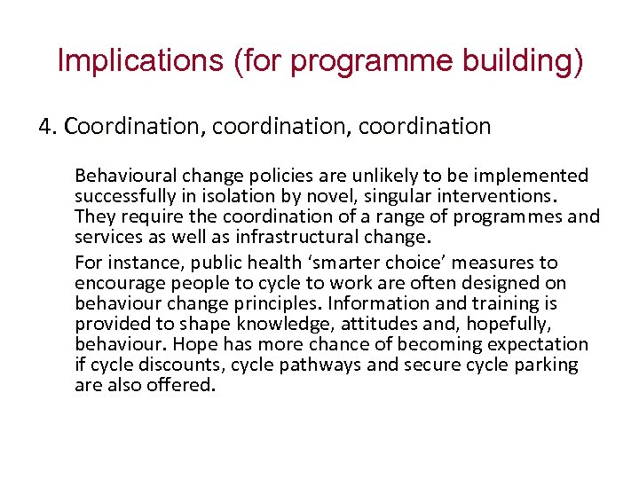 Implications (for programme building) 4. Coordination, coordination Behavioural change policies are unlikely to be