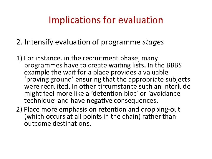 Implications for evaluation 2. Intensify evaluation of programme stages 1) For instance, in the
