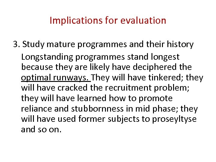Implications for evaluation 3. Study mature programmes and their history Longstanding programmes stand longest