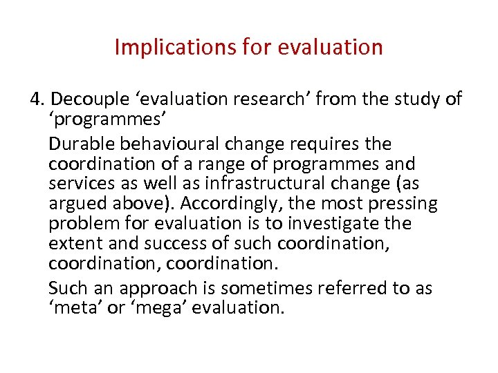 Implications for evaluation 4. Decouple 'evaluation research' from the study of 'programmes' Durable behavioural