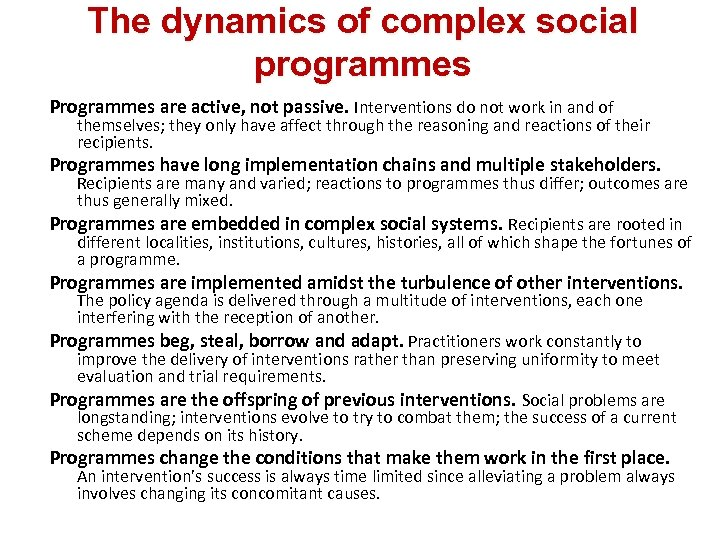 The dynamics of complex social programmes Programmes are active, not passive. Interventions do not