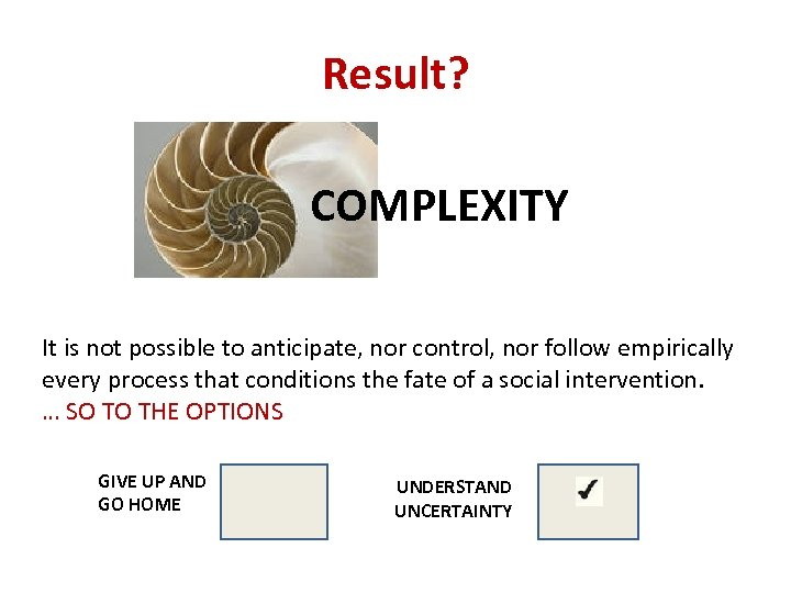 Result? COMPLEXITY It is not possible to anticipate, nor control, nor follow empirically every