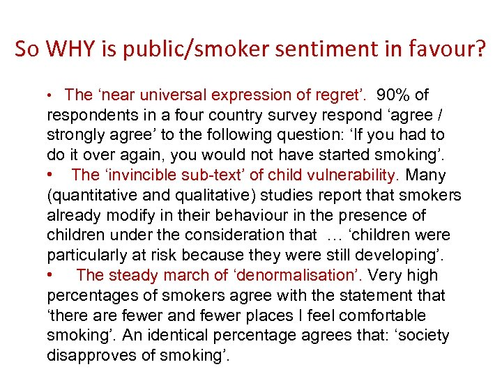 So WHY is public/smoker sentiment in favour? • The 'near universal expression of regret'.
