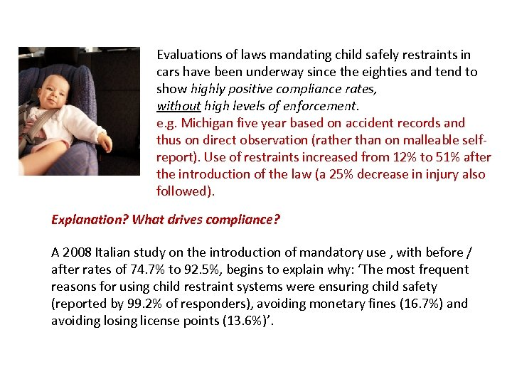 Evaluations of laws mandating child safely restraints in cars have been underway since the