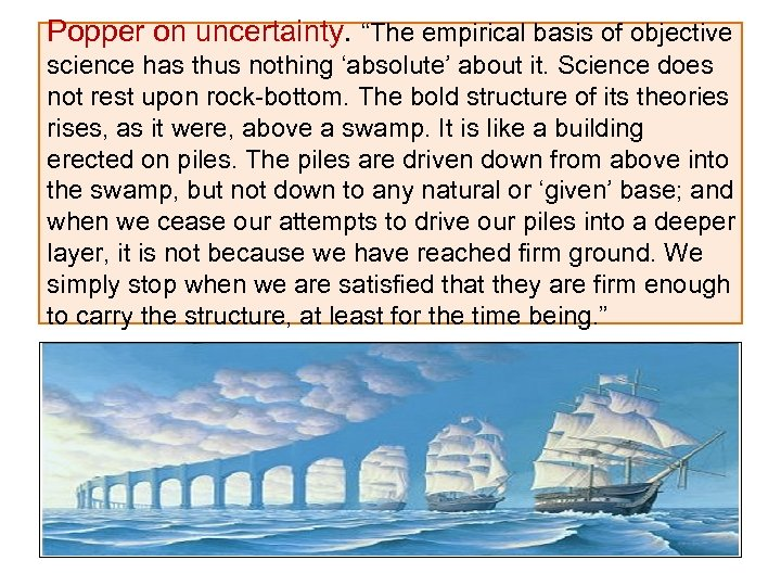 """Popper on uncertainty. """"The empirical basis of objective uncertainty science has thus nothing 'absolute'"""