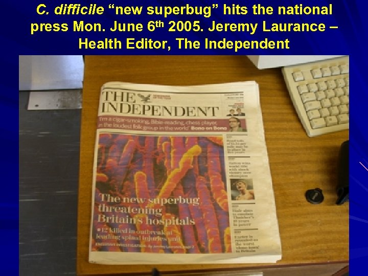 "C. difficile ""new superbug"" hits the national press Mon. June 6 th 2005. Jeremy"