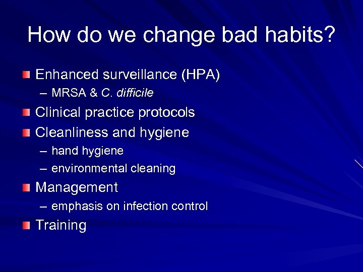 How do we change bad habits? Enhanced surveillance (HPA) – MRSA & C. difficile