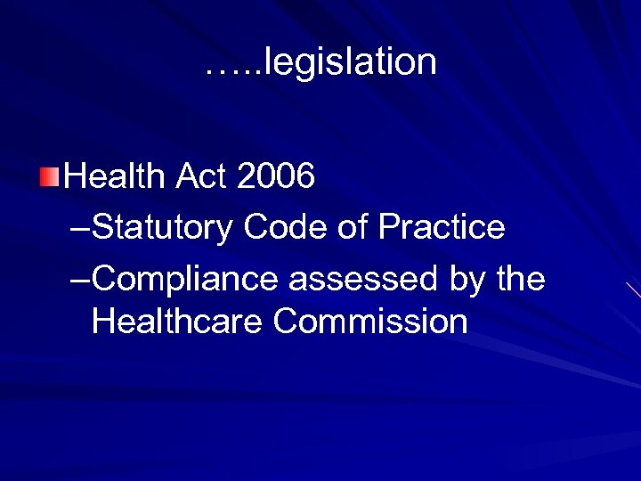 …. . legislation Health Act 2006 –Statutory Code of Practice –Compliance assessed by the