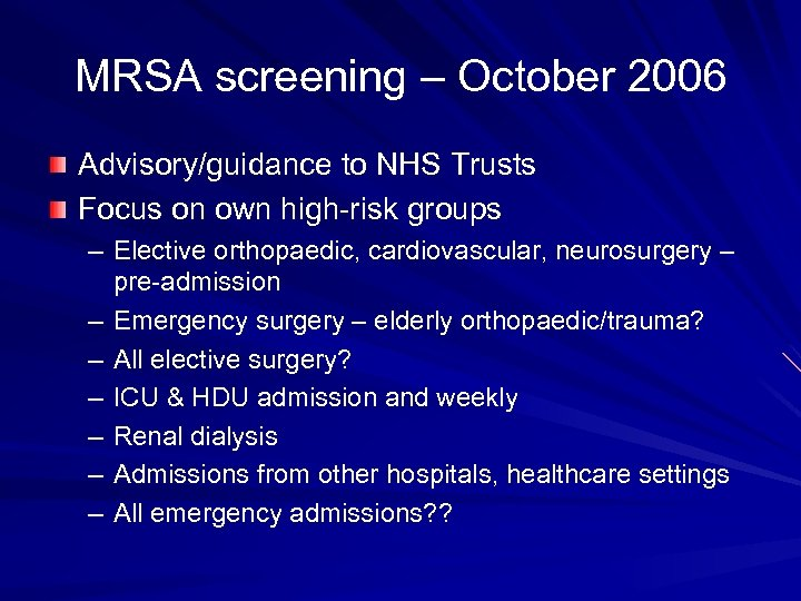 MRSA screening – October 2006 Advisory/guidance to NHS Trusts Focus on own high-risk groups
