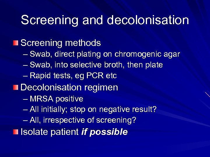 Screening and decolonisation Screening methods – Swab, direct plating on chromogenic agar – Swab,