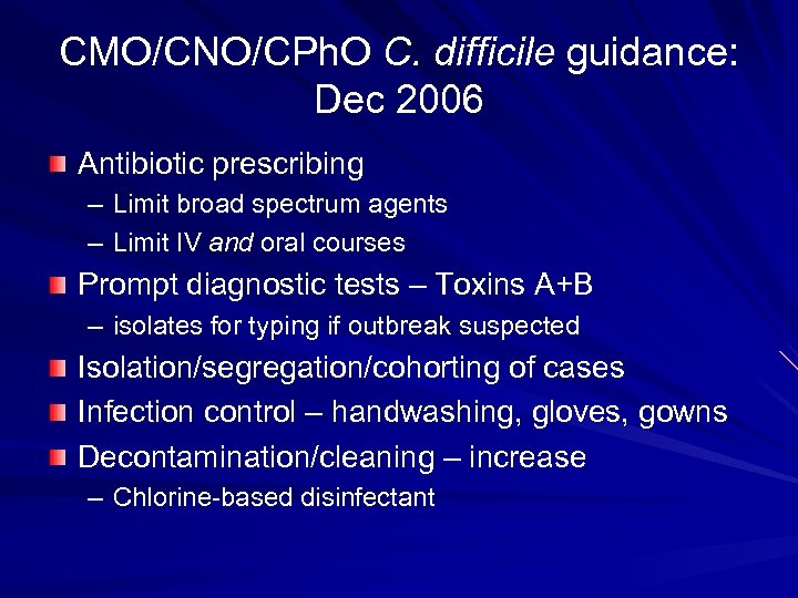 CMO/CNO/CPh. O C. difficile guidance: Dec 2006 Antibiotic prescribing – Limit broad spectrum agents