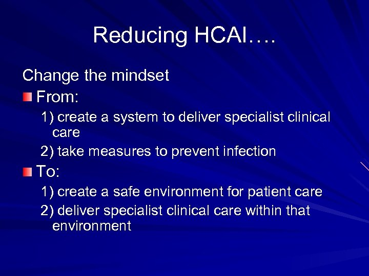 Reducing HCAI…. Change the mindset From: 1) create a system to deliver specialist clinical