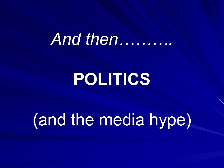 And then………. POLITICS (and the media hype)
